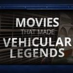Movies That Made Vehicular Legends (Infographic)