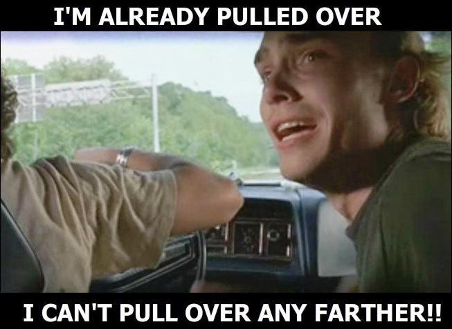 Cant Pull Over Any Farther - Super Troopers
