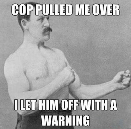 "Manly Man ""Cop Pulled Me Over"""