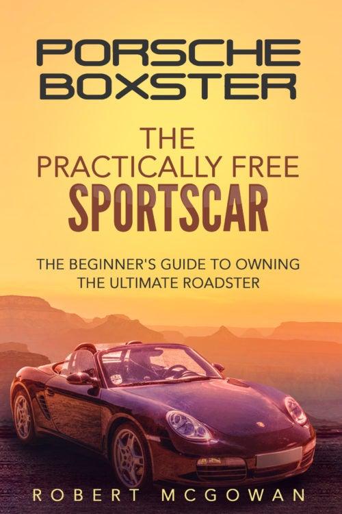 Porsche Boxster The Practically Free Sportscar Cover